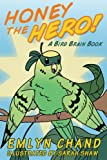 Honey the Hero (A Bird Brain Book)