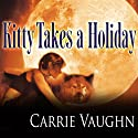 Kitty Takes a Holiday: Kitty Norville, Book 3 Audiobook by Carrie Vaughn Narrated by Marguerite Gavin