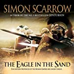 The Eagle in the Sand (       UNABRIDGED) by Simon Scarrow Narrated by Russell Boulter
