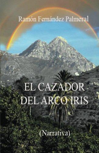 El cazador del arco iris (Spanish Edition)