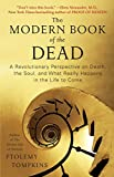 The Modern Book of the Dead: A Revolutionary Perspective on Death, the Soul, and What Really Happens in the Life to Come