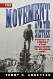 The Movement and The Sixties: Protest in America from Greensboro to Wounded Knee (0195104579) by Anderson, Terry H.