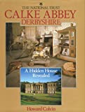 img - for Calke Abbey Derbyshire a Hidden House Revealed (National Trust) book / textbook / text book