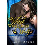 The Witch Who Cried Wolf: A New Adult Paranormal Romance (Cry Wolf Book 1) ~ Sarah Makela