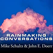 Rainmaking Conversations: Influence, Persuade, and Sell in Any Situation | [Mike Schultz, John E. Doerr]