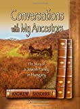 Conversations With my Ancestors. The Story of a Jewish Family in Hungary (9652295019) by Andrew Sanders