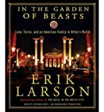 img - for [ IN THE GARDEN OF BEASTS: LOVE, TERROR, AND AN AMERICAN FAMILY IN HITLER'S BERLIN ] By Larson, Erik ( Author) 2011 [ Compact Disc ] book / textbook / text book