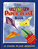 The Ultimate Paper Plane Book: 25 Paper Plane Designs