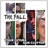Your Future Our Clutterby The Fall