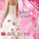 Talk To Me Audiobook by Jules Wake Narrated by Jenny Funnell