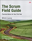 The Scrum Field Guide: Practical Advice for Your First Year (Agile Software Development Series)