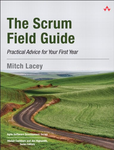 Mitch Lacey - The Scrum Field Guide: Practical Advice for Your First Year (Agile Software Development Series)
