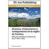 Disputas, integraciones y transgresiones en la región de frontera: Márgenes de Bolivia e Imperio de Brasil (...