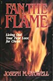 Fan the Flame: Living Out Your First Love for Christ (0802425283) by Stowell, Joseph M.