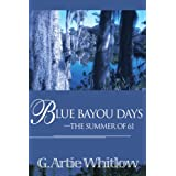 Blue Bayou Days-The Summer of 61by G. Artie Whitlow