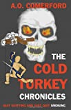 A. O. Comerford The Cold Turkey Chronicles: Quit Quitting and Just Quit Smoking