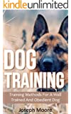 Dog Training: Training Methods For A Well Trained And Obedient Dog (Standard Commands, Training Dogs, Dog Obedience Training Book 1)