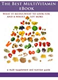 The Best Multivitamin eBook- what that means, what to look for, and a whole lot more (Best Health Secrets Guide)