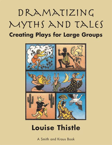 Dramatizing Myths and Tales Creating Plays for Large...