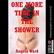 One More Time in the Shower: An Explicit Erotica Story: Angela's Hardcore Stories, Book 1 (       UNABRIDGED) by Angela Ward Narrated by Vivian Lee Fox