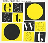 East-West by FRISELL,BILL (2005-08-09)