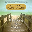 Walking on Water (       UNABRIDGED) by Richard Paul Evans Narrated by Richard Paul Evans