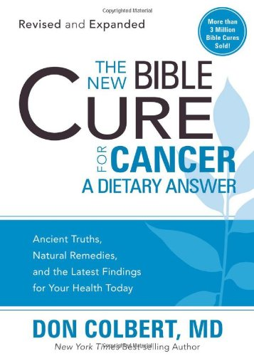 The New Bible Cure For Cancer: Ancient Truths, Natural Remedies, And The Latest Findings For Your Health Today (New Bible Cure (Siloam))