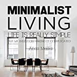 Minimalist Living: Complete Guide to Minimalism, How to Declutter Your Home, Simplify Your Life & Live a Meaningful Life | Anas Malla