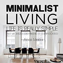 Minimalist Living: Complete Guide to Minimalism, How to Declutter Your Home, Simplify Your Life & Live a Meaningful Life | Livre audio Auteur(s) : Anas Malla Narrateur(s) : Dave Wright