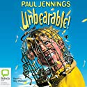 Unbearable! (       UNABRIDGED) by Paul Jennings Narrated by Stig Wemyss