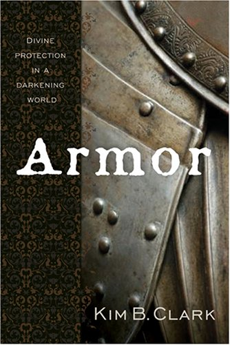 Armor: Divine Protection in a Darkening World, Kim B. Clark