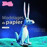 echange, troc James C. Cochrane - Modelages de papier : Plus de 25 réalisations en papier mâché, originales et amusantes