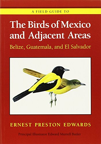 A Field Guide to the Birds of Mexico and Adjacent Areas: Belize, Guatemala, and El Salvador, Third Edition (Corrie Herring Hooks)