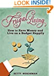 Frugal Living: How to Save Money and...