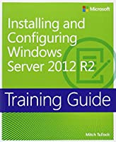 Training Guide Installing and Configuring Windows Server 2012 R2 (MCSA) Front Cover