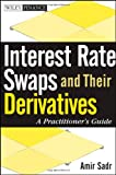Interest Rate Swaps and Their Derivatives: A Practitioners Guide (Wiley Finance)