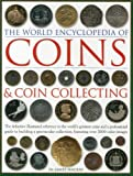 img - for The World Encyclopedia of Coins & Coin Collecting: The definitive illustrated reference to the world's greatest coins and a professional guide to ... collection, featuring over 3000 colour images book / textbook / text book