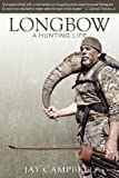 Longbow: A Hunting Life