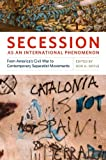 img - for Secession as an International Phenomenon: From America's Civil War to Contemporary Separatist Movements book / textbook / text book