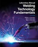 Welding Technology Fundamentals Laboratory Manual