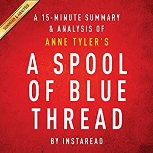 A Spool of Blue Thread by Anne Tyler: A 15-Minute Summary & Analysis Audiobook