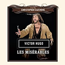 Les Misérables (       UNABRIDGED) by Victor Hugo Narrated by Christopher Cazenove