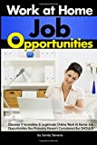 Work At Home Job Opportunities: Discover 9 Incredible and Legitimate Online Work At Home Job Opportunities You Probably Haven't Considered But SHOULD!