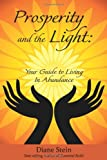 Prosperity and the Light: Your Guide to Living in Abundance (0876046200) by Diane Stein