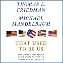That Used to Be Us: How America Fell Behind in the World It Invented and How We Can Come Back (       UNABRIDGED) by Thomas L. Friedman, Michael Mandelbaum Narrated by Jason Culp