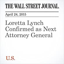 Loretta Lynch Confirmed as Next Attorney General (       UNABRIDGED) by Kristina Petersonand, Devlin Barrett Narrated by Ken Borgers