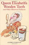 img - for Queen Elizabeth's Wooden Teeth: And Other Historical Fallacies book / textbook / text book