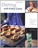img - for Dishing with Kathy Casey: Food, Fun, and Cocktails from Seattle's Culinary Diva book / textbook / text book