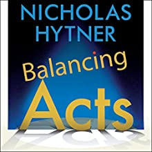 Balancing Acts: Behind the Scenes at the National Theatre Audiobook by Nicholas Hytner Narrated by To Be Announced