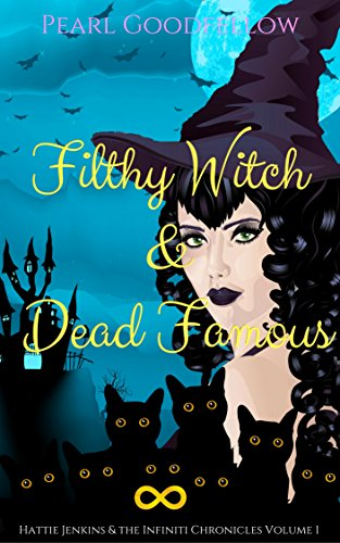filthy-witch-dead-famous-a-paranormal-cozy-mystery-hattie-jenkins-the-infiniti-chronicles-book-1